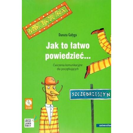 Jak to łatwo powiedzieć... Ćwiczenia komunikacyjne dla początkujących A1, A2 (wersja polska)