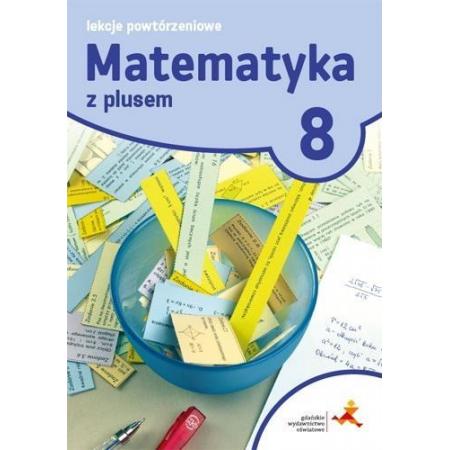 Matematyka z plusem 8. Lekcje powtórzeniowe. Szkoła podstawowa