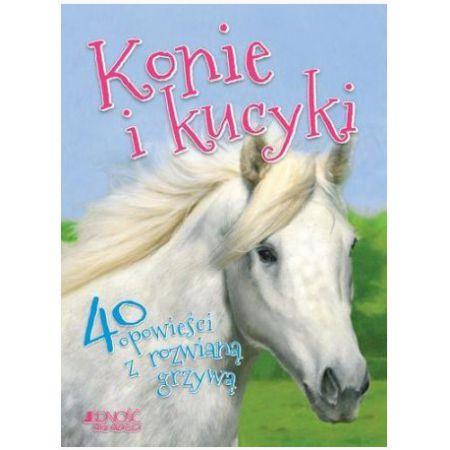 Konie i kucyki. 40 opowieści z rozwianą grzywą