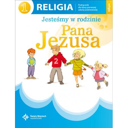 Jesteśmy w rodzinie Pana Jezusa. Podręcznik do religii do klasy 1 szkoły podstawowej
