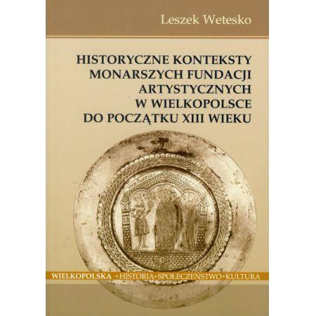 Historyczne konteksty monarszych fundacji artystycznych w Wielkopolsce do początku XIII wieku