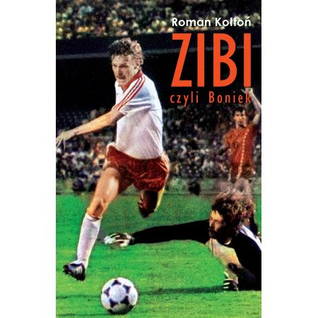 """""""Zibi, czyli Boniek"""". Biografia Zbigniewa Bońka"""