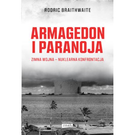 Armagedon i paranoja. Zimna wojna. Nuklearna konfrontacja