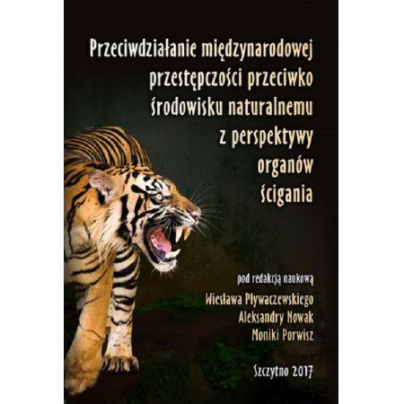 Przeciwdziałanie międzynarodowej przestępczości przeciwko środowisku naturalnemu z perspektywy organów ścigania