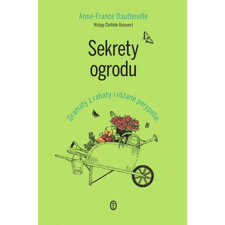 Sekrety ogrodu. Dramaty z rabaty i różane perypetie