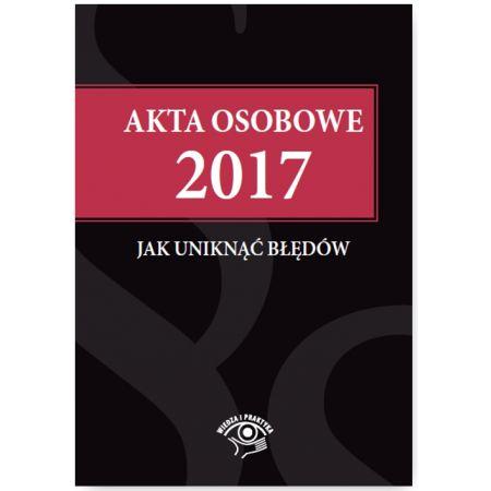 Akta osobowe 2017 - jak uniknąć błędów
