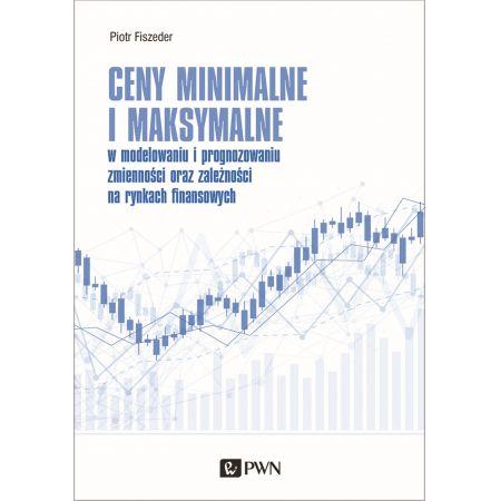 Ceny minimalne i maksymalne w modelowaniu i prognozowaniu zmienności oraz zależności na rynkach finansowych