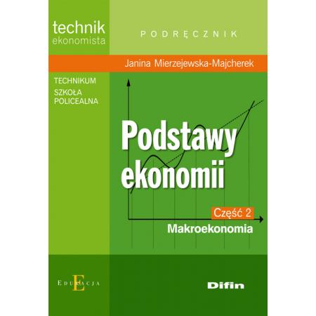 Podstawy ekonomii. Makroekonomia. Podręcznik. Część 2. Technikum, szkoła policealna