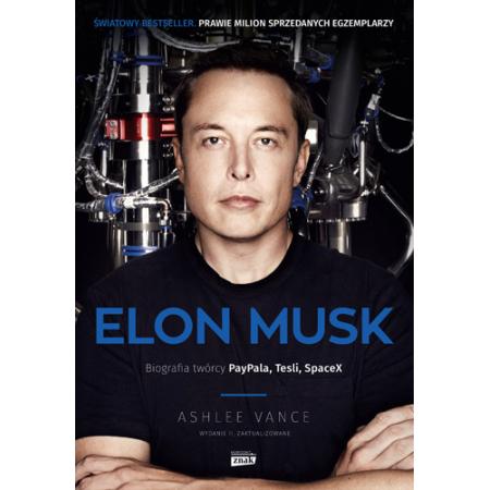 Elon Musk. Biografia twórcy PayPala, Tesli i SpaceX