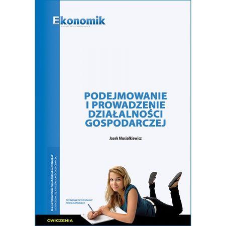 Podejmowanie i prowadzenie działalności gospodarczej. Ćwiczenia dla szkół branżowych