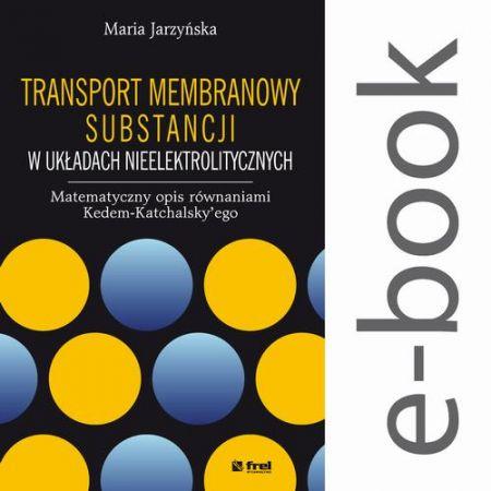 Transport membranowy substancji w układach nieelektrolitycznych. Matematyczny opis równaniami Kedem-Katchalsky`ego