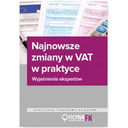 Najnowsze zmiany w VAT w praktyce Wyjaśnienia ekspertów