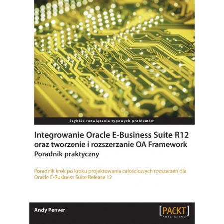 Integrowanie Oracle E-Business Suite R12 oraz tworzenie i rozszerzanie OA Framework
