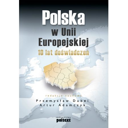 Polska w Unii Europejskiej. 10 lat doświadczeń