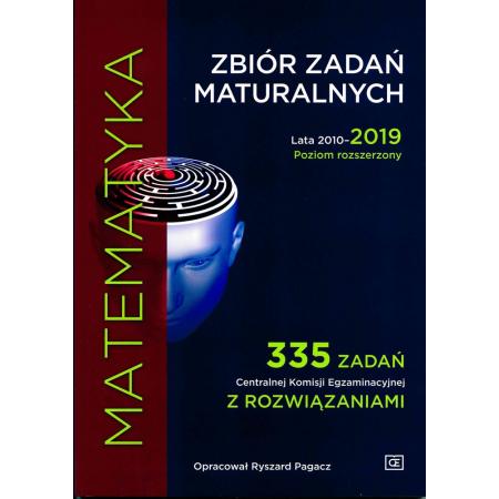 Matematyka. Zbiór zadań maturalnych. Lata 2010–2019. Poziom rozszerzony. 335 Zadań Centralnej Komisji Egzaminacyjnej z rozwiązaniami
