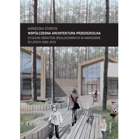 Współczesna architektura przedszkolna. Studium obiektów zrealizowanych w Warszawie w latach 2000-2018