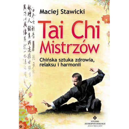 Tai Chi mistrzów. Chińska sztuka zdrowia i harmoni