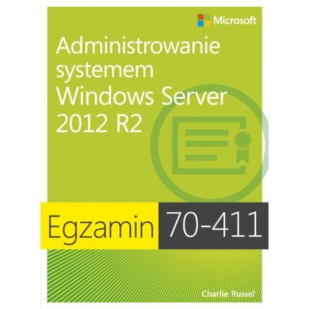 Egzamin 70-411. Administrowanie systemem Windows Server 2012 R2