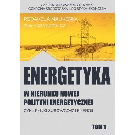Energetyka w kierunku nowej polityki energetycznej. Tom 1. Cykl rynki surowców i energii
