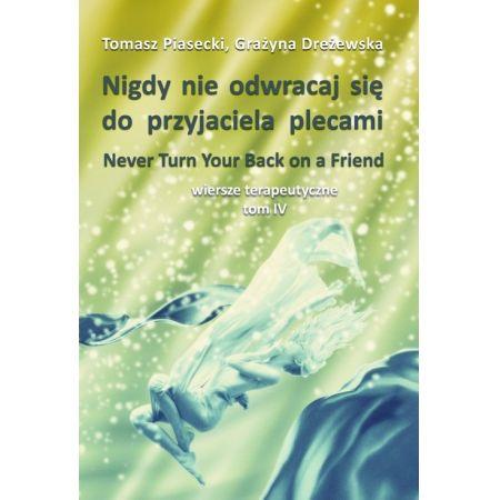 Nigdy Nie Odwracaj Się Do Przyjaciela Plecami Wiersze Terapeutyczne Tom Iv
