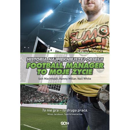 Football Manager to moje życie. Historia najpiękniejszej obsesji