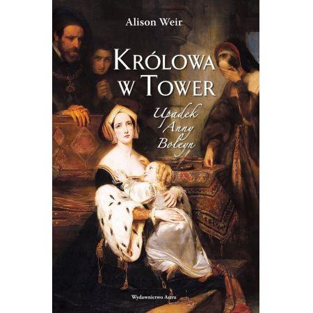 Królowa w Tower. Upadek Anny Boleyn
