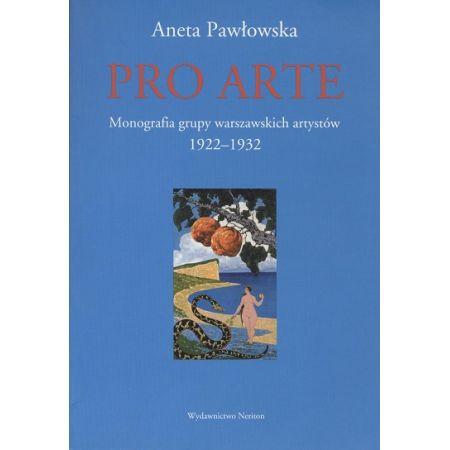 Pro Arte. Monografia grupy warszawskich artystów (1922–1932)