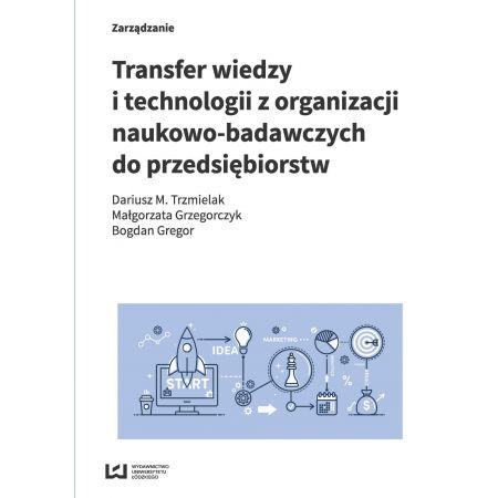 Transfer wiedzy i technologii z organizacji naukowo-badawczych do przedsiębiorstw