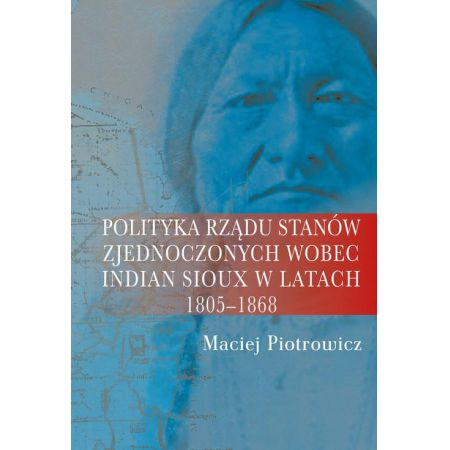 Polityka rządu Stanów Zjednoczonych wobec Indian Sioux w latach 1805-1868