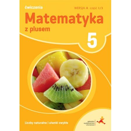 Matematyka z plusem 5. Ćwiczenia. Liczby naturalne i ułamki zwykłe. Wersja A. Część 1