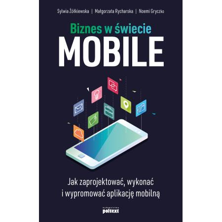 Biznes w świecie mobile. Jak zaprojektować, wykonać i wypromować aplikację mobilną