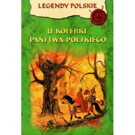 Legendy polskie - U kolebki Państwa Polskiego