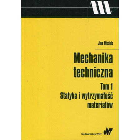 Mechanika techniczna Tom 1 Statyka i wytrzymałość materiałów