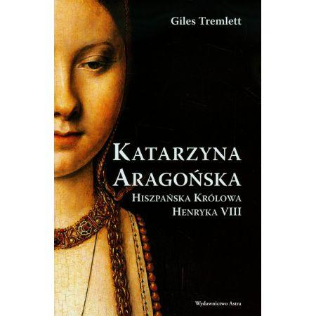 Katarzyna Aragońska. Hiszpańska królowa...