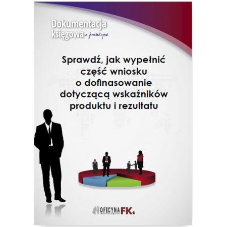 Sprawdź, jak wypełnić część wniosku o dofinasowanie dotyczącą wskaźników produktu i rezultatu