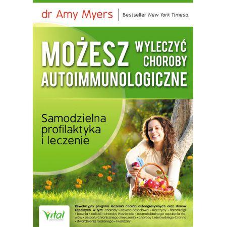 Możesz wyleczyć choroby autoimmunologiczne. Samodzielna profilaktyka i leczenie