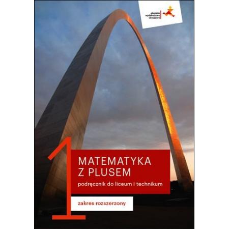 Matematyka z plusem 1. Podręcznik. Zakres rozszerzony. Po szkole podstawowej