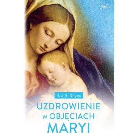 Uzdrowienie w objęciach Maryi