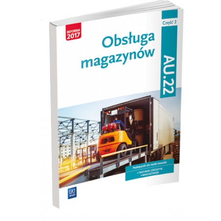 Obsługa magazynów. Kwalifikacja AU.22. Podręcznik do nauki zawodu technik logistyk i magazynier. Część 2. Szkoły ponadgimnazjalne