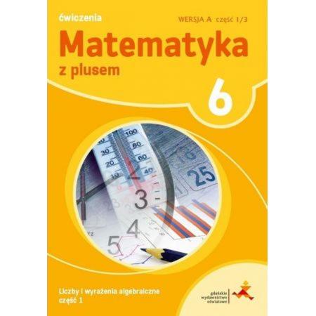 Matematyka SP 6 Z Plusem ćw. wersja A cz.1