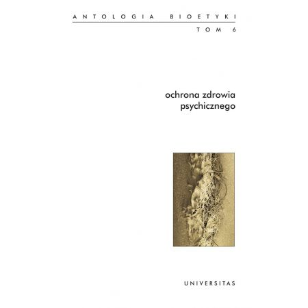 Ochrona zdrowia psychicznego. Antologia bioetyki. Tom 6