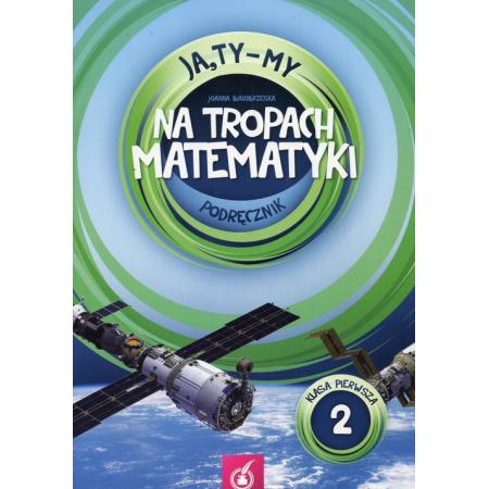 Ja, Ty-My. Klasa 1. Na tropach matematyki. Podręcznik. Część 2