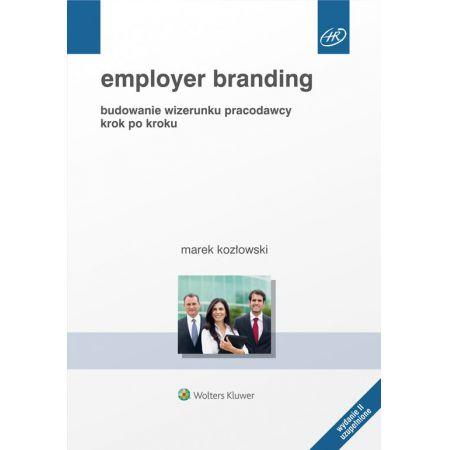 Employer branding. Budowanie wizerunku pracodawcy krok po kroku