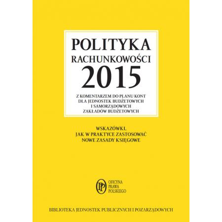 Polityka rachunkowości 2015 z komentarzem do planu kont dla jednostek budżetowych i samorządowych