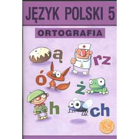 Ortografia. Zasady i ćwiczenia. Język polski 5