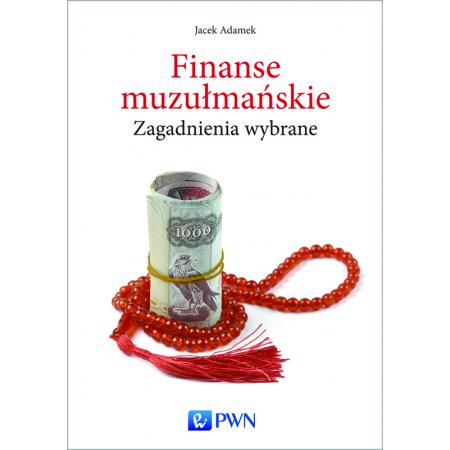 Finanse muzułmańskie. Zagadnienia wybrane
