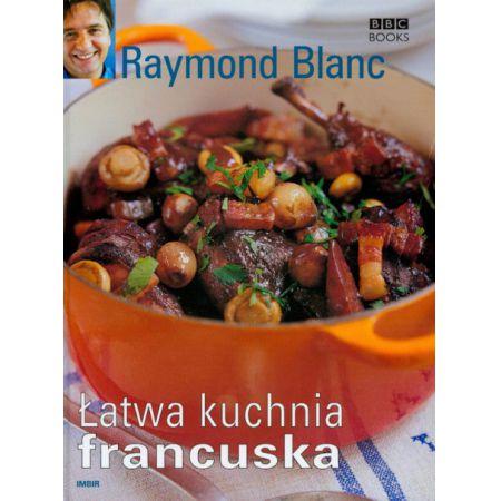 Latwa Kuchnia Francuska Raymond Blanc Ksiazka W Ksiegarni