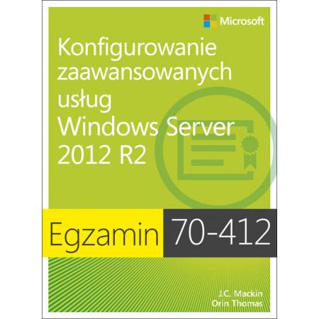 Egzamin 70-412. Konfigurowanie zaawansowanych usług Windows Server 2012 R2
