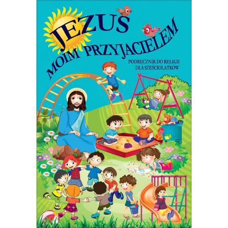 Jezus moim przyjacielem. Podręcznik do religii dla sześciolatków
