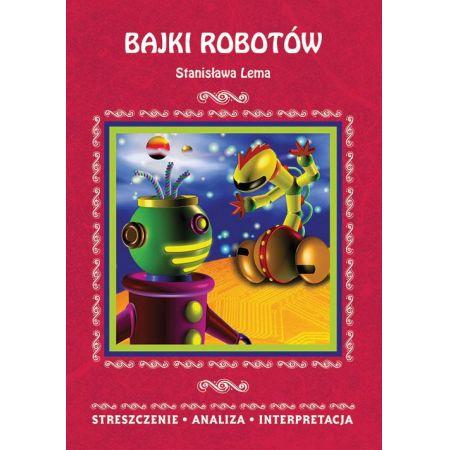 Bajki robotów Stanisława Lema. Streszczenie, analiza, interpretacja